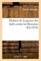 HISTOIRE DE LA GUERRE DES JUIFS CONTRE LES ROMAINS