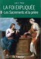LA FOI EXPLIQUÉE - III - LES SACREMENTS ET LA PRIÈRE