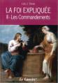 LA FOI EXPLIQUÉE - II - LES COMMANDEMENTS