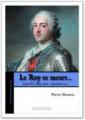 LE ROY SE MEURT, Louis XV à Metz  (août-septembre 1744)