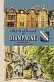 PETITE HISTOIRE DE CHAMPAGNE, des origines au début du xxe siècle