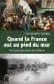 QUAND LA FRANCE EST AU PIED DU MUR, de Clovis aux taxis de la Marne