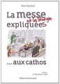 LA MESSE ET LA LITURGIE EXPLIQUÉES … AUX CATHOS